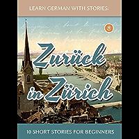 Learn German With Stories: Zurück in Zürich - 10 Short Stories For Beginners (Dino lernt Deutsch 8) (German Edition) book cover