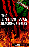 The Un-Civil War: BLACKS vs NIGGERS: Confronting the Subculture Within the African-American Community