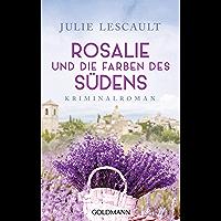 Rosalie und die Farben des Südens: Kriminalroman - Die Rosalie-Reihe 2