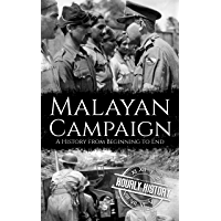Malayan Campaign: A History from Beginning to End (World War 2 Battles)