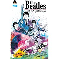 The Beatles: All Our Yesterdays (Campfire Graphic Novels)