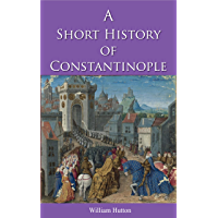 A Short History of Constantinople (Illustrated) (English Edition)
