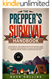 The Preppers Survival Handbook: The Essential Long Term Step-By-Step Survival Guide to the Worst Case Scenario for Surviving Anywhere - Prepper's Pantry, ... & First Aid (Survival Tactics 101 Book 1)