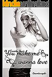 You make me wanna love