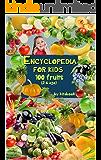 Encyclopedia for kids: 100 trees, vegetables, bulbs, fruits (Early childhood development)