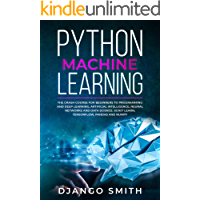 Python Machine Learning: The Crash Course for Beginners to Programming and Deep Learning, Artificial Intelligence, Neural Networks and Data Science. Scikit Learn, Tensorflow, Pandas and Numpy.