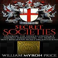 Secret Societies: Exploring the Hidden Conspiracy Theories Surrounding the World's Most Mysterious Secret Organizations
