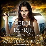 Rebel Faerie: Creepy Hollow Series, Book 9