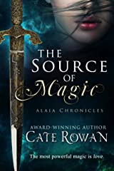 The Source of Magic: A Fantasy Romance (Alaia Chronicles Book 1) Kindle Edition