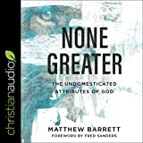 None Greater: The Undomesticated Attributes of God