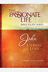 John: Eternal Love 12-Week Study Guide (The Passionate Life Bible Study Series) Kindle Edition
