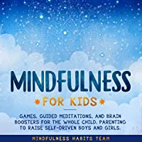 Mindfulness for Kids: Games, Guided Meditations, and Brain Boosters for the Whole Child: Parenting to Raise Self-Driven Boys and Girls