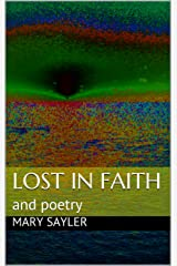 Lost in Faith: and poetry Kindle Edition
