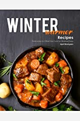 Winter Warmer Recipes: Delicacies to Offset the Cold for Warmer Days Kindle Edition