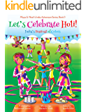 Let's Celebrate Holi! (Maya & Neel's India Adventure Series, Book 3)