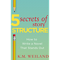 5 Secrets of Story Structure: How to Write a Novel That Stands Out (Helping Writers Become Authors Book 6)