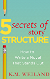 5 Secrets of Story Structure: How to Write a Novel That Stands Out (Helping Writers Become Authors Book 6) (English Edition)
