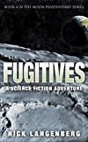 Fugitives: A Science Fiction Adventure (The Moon Penitentiary Series Book 4)