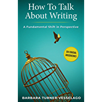 How To Talk About Writing: A Fundamental Shift in Perspective (English Edition)
