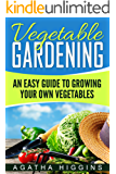 Vegetable Gardening: An Easy Guide To Growing Your Own Vegetables (English Edition)