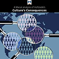 A Macat Analysis of Geert Hofstede's Culture's Consequences: Comparing Values, Behaviors, Institutions, and Organizations Across Nations