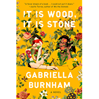 It Is Wood, It Is Stone: A Novel