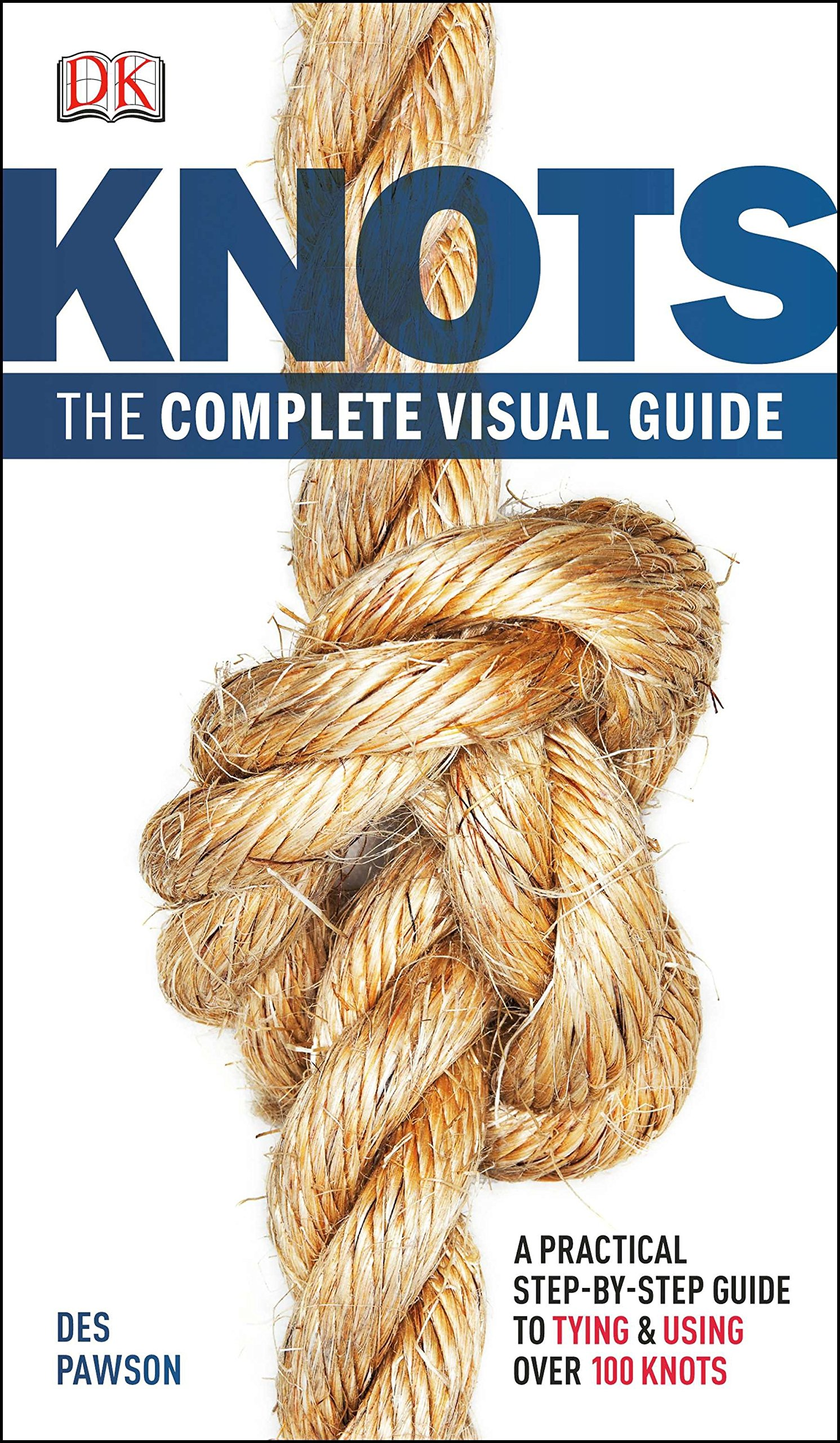 Knots:The Complete Visual Guide: A Practical Step-by-Step Guide to Tying and Using over 100 Knots by DK