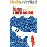 De la opresión a la liberación: Una historia real de resiliencia, amor y sanación (Spanish Edition)