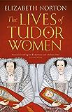 The Lives of Tudor Women (English Edition)