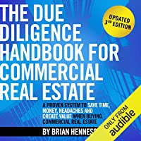The Due Diligence Handbook for Commercial Real Estate: A Proven System to Save Time, Money, Headaches and Create Value…