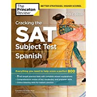 Cracking the SAT Subject Test in Spanish, 16th Edition: Everything You Need to Help Score a Perfect 800
