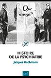 Histoire de la psychiatrie: « Que sais-je ? » n° 1428