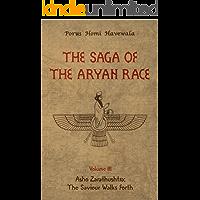 The Saga of the Aryan Race - Volume 3: Asho Zarathushtra: The Saviour Walks Forth (English Edition)