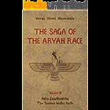 The Saga of the Aryan Race - Volume 3: Asho Zarathushtra: The Saviour Walks Forth