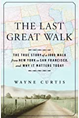 The Last Great Walk: The True Story of a 1909 Walk from New York to San Francisco, and Why it Matters Today Hardcover