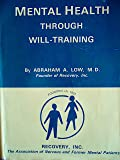 Mental Health Through Will-Training: A System of Self-Help in Psychotherapy as Practiced By Recovery, Incorporated