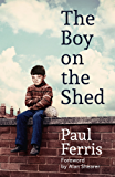 The Boy on the Shed: A remarkable sporting memoir with a foreword by Alan Shearer (English Edition)