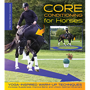 Core Conditioning for Horses: Yoga-Inspired Warm-Up Techniques: Increase Suppleness, Improve Bend, and Unlock Optimal…