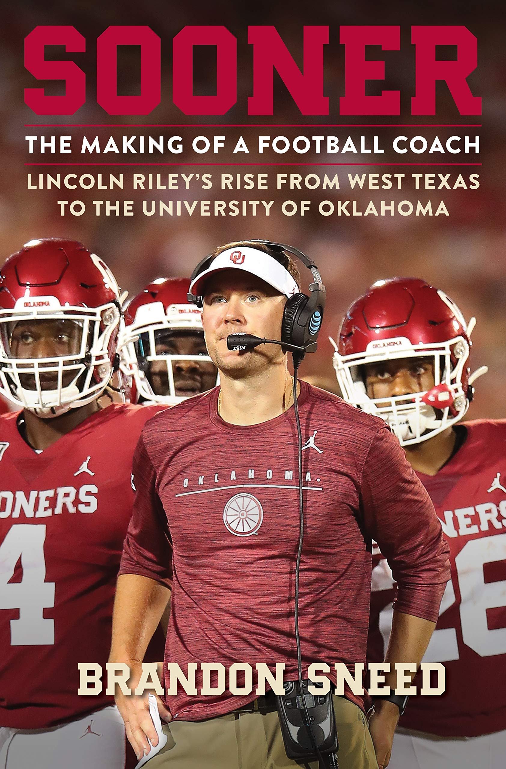 Sooner The Making Of A Football Coach Lincoln Riley S Rise From West Texas To The University Of Oklahoma Sneed Brandon 9781250622167 Amazon Com Books