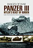 The Panzer III: Hitler's Beast of Burden (Images of War)
