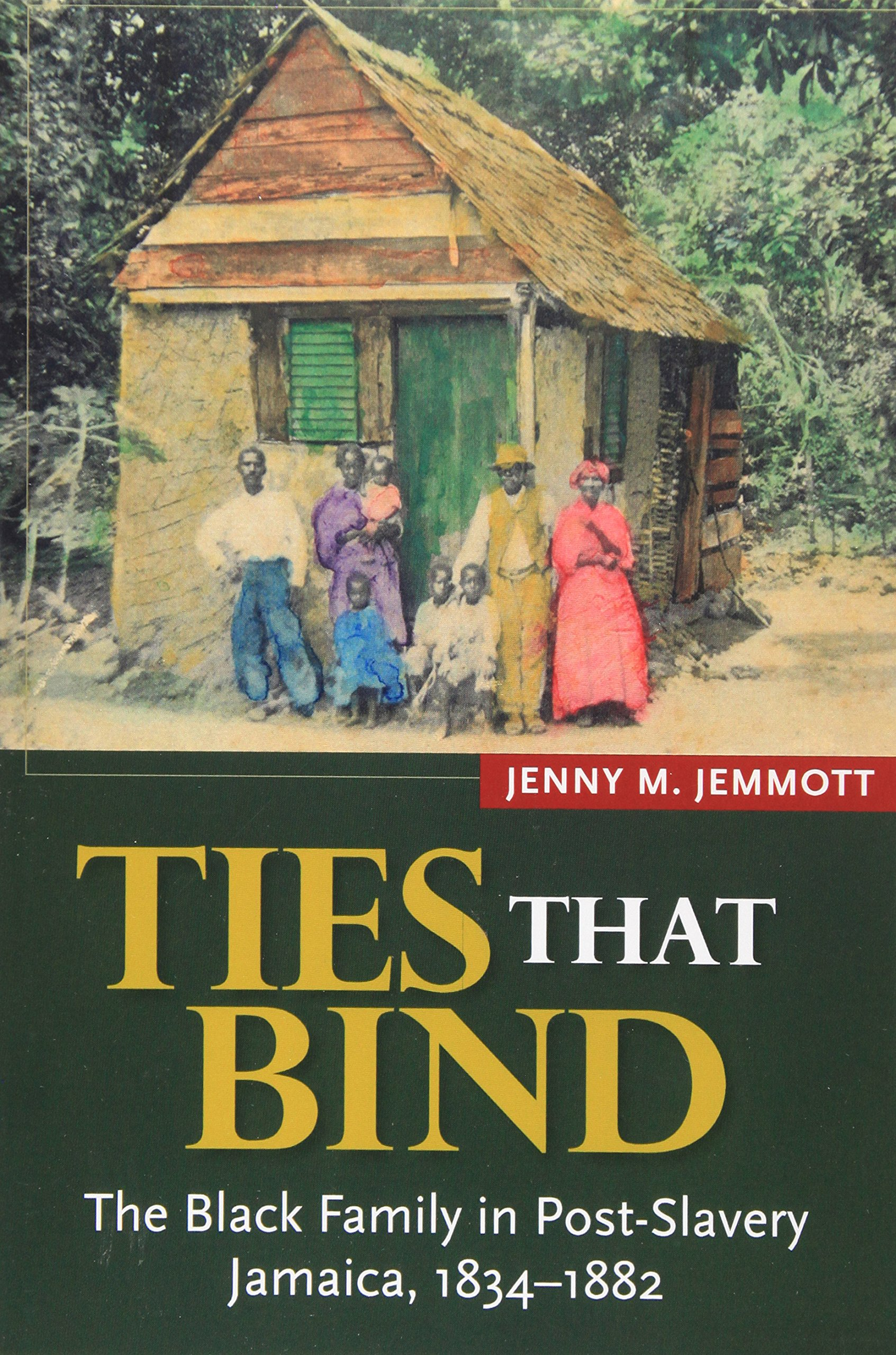 Ties That Bind: The Black Family in Post-Slavery Jamaica, 1834-1882