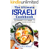 The Ultimate Israeli Cookbook: 111 Dishes From Israel To Cook Right Now (World Cuisines Book 16)