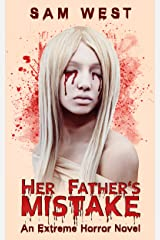 Her Father's Mistake: An Extreme Horror Novel Kindle Edition
