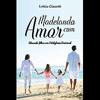 Modelando com Amor: Modelando filhos com inteligência emocional