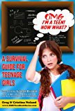 OMG I'm a Teen! Now What?: A Survival Guide for Teenage Girls (OMG Teen Book Series 1)