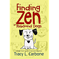 FINDING ZEN IN REBOUND DOGS: A single mom's guide to love and happiness (English Edition)