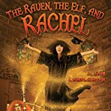 The Raven, The Elf, and Rachel: The Books of Unexpected Enlightenment, Volume 2