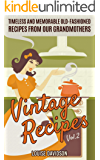 Vintage Recipes Vol. 2: Timeless and Memorable Old-Fashioned Recipes from Our Grandmothers (Lost Recipes Vintage…