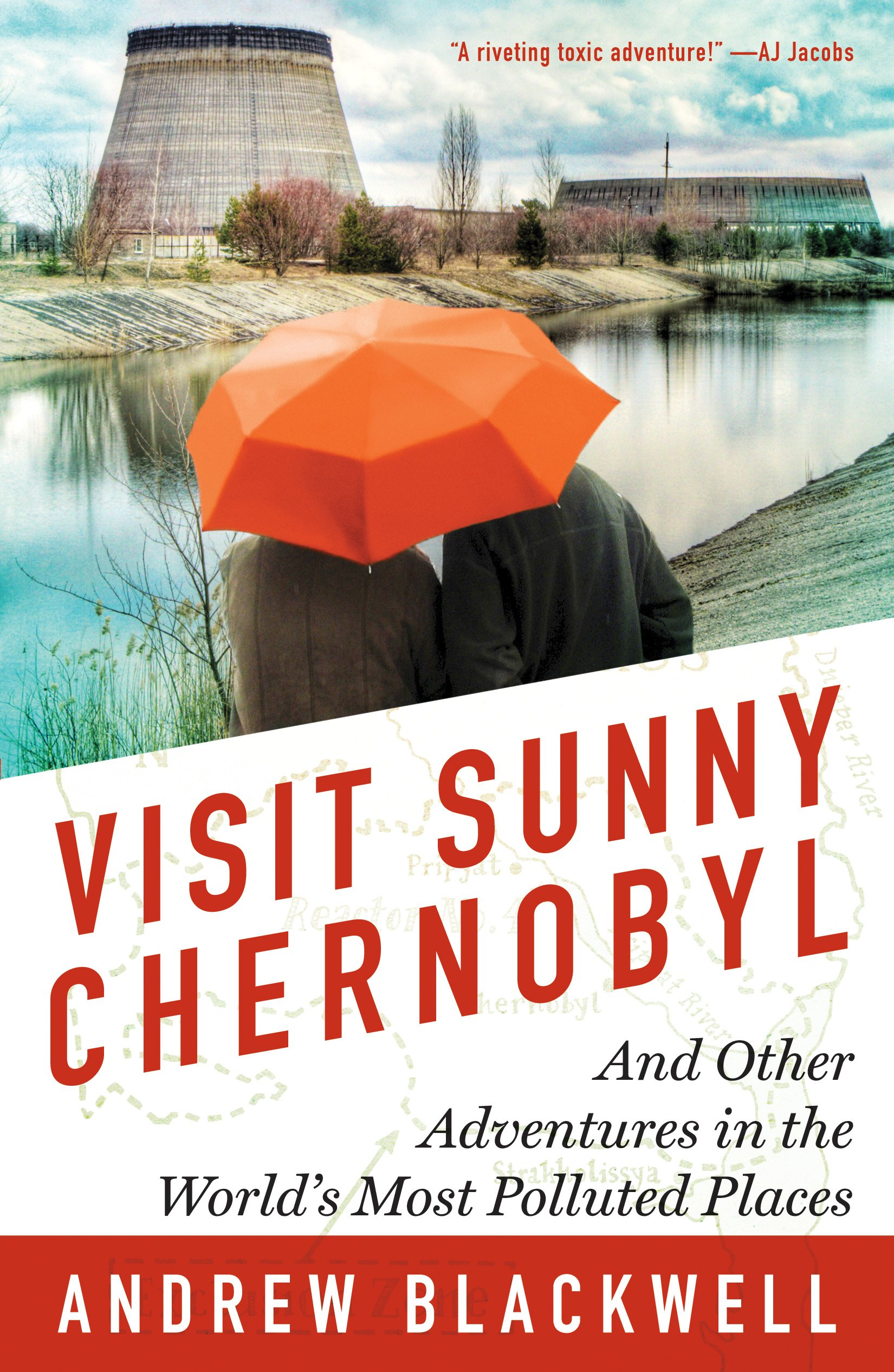 Visit Sunny Chernobyl: And Other Adventures In The World's Most Polluted  Places: Andrew Blackwell: 9781623360269: Amazon: Books