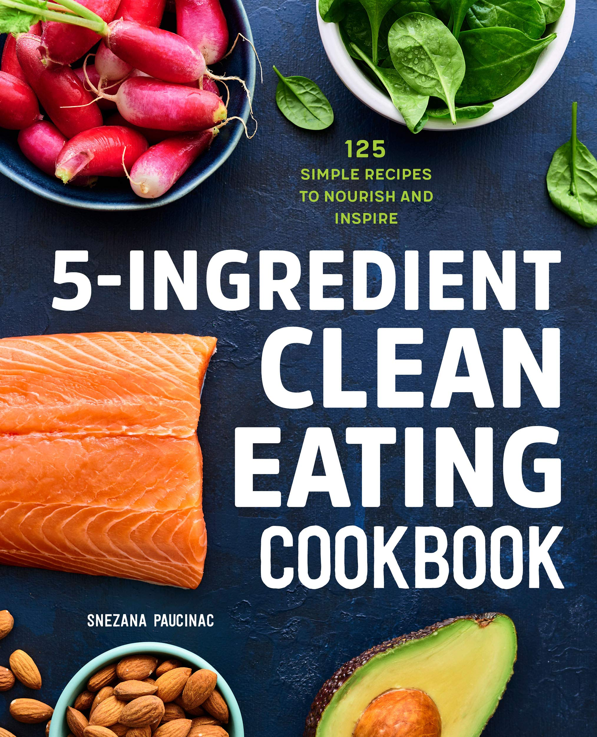 5-Ingredient Clean Eating Cookbook: 125 Simple Recipes to Nourish and Inspire